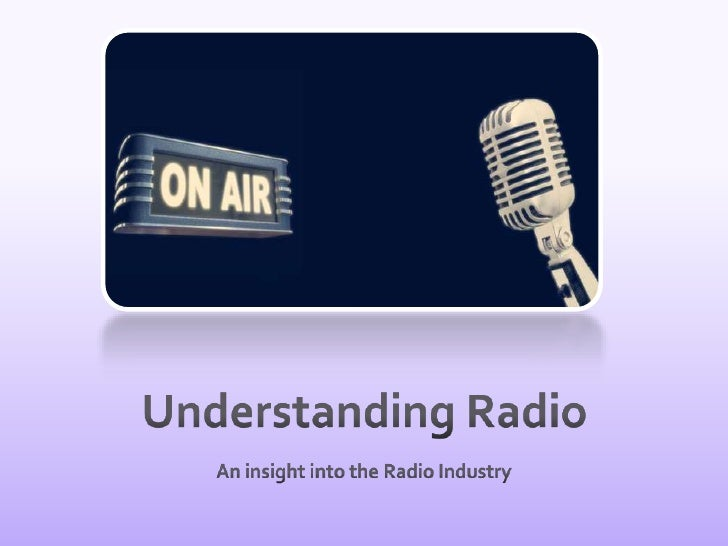 Understanding Radio<br />An insight into the Radio Industry<br />