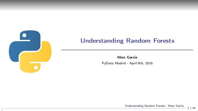 Understanding Random Forests Marc Garcia PyData Madrid - April 9th, 2016 1 / 44 Understanding Random Forests - Marc Garcia