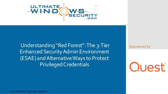 "Sponsored byUnderstanding""RedForest"":The3-Tier EnhancedSecurityAdminEnvironment (ESAE)andAlternativeWaystoProtect Privileg..."