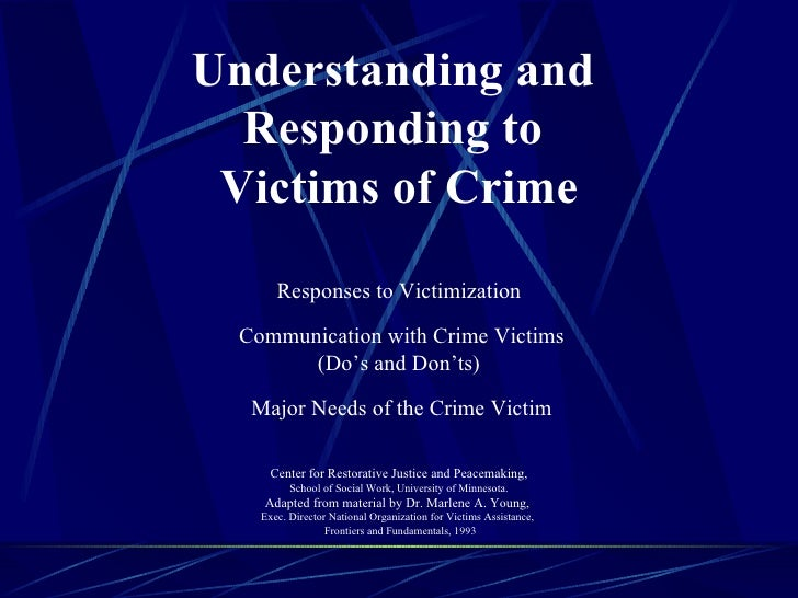 Understanding and  Responding to  Victims of Crime    Responses to Victimization  Communication with Crime Victims (Do...