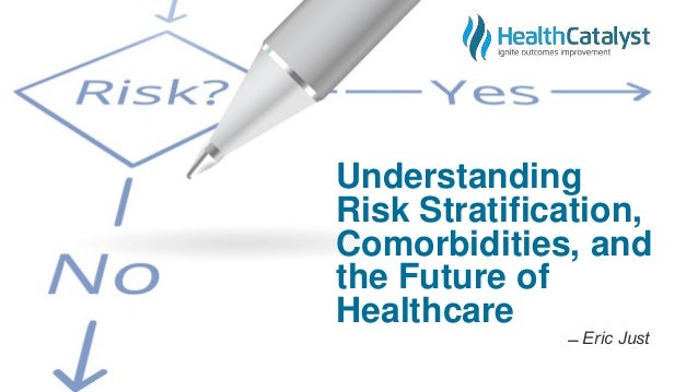 Understanding Risk Stratification, Comorbidities, and the Future of Healthcare ̶̶ Eric Just