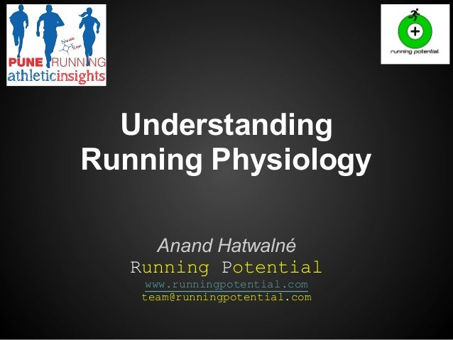 Understanding Running Physiology Anand Hatwalné Running Potential www.runningpotential.com team@runningpotential.com