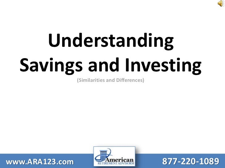 Understanding Savings and Investing(Similarities and Differences)<br />www.ARA123.com877-220-1089<br />