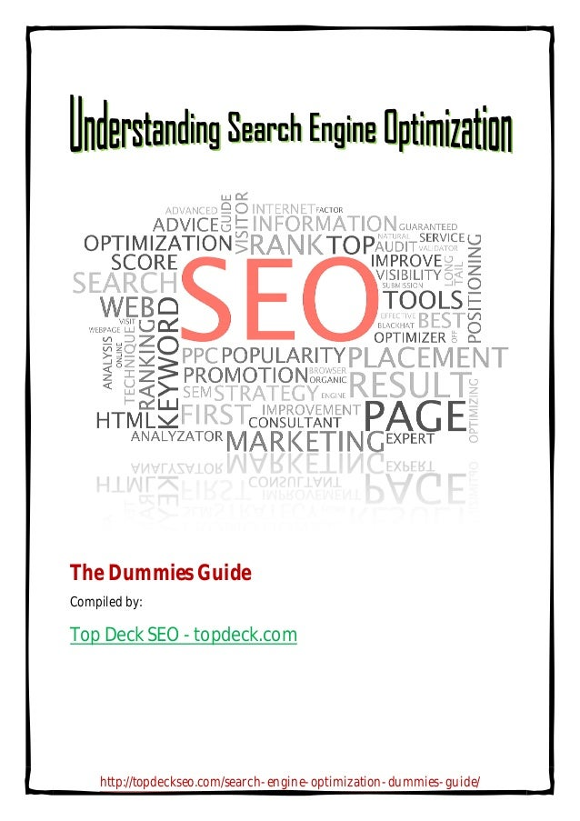 The Dummies Guide Compiled by:  Top Deck SEO - topdeck.com  http://topdeckseo.com/search-engine-optimization-dummies-guide...