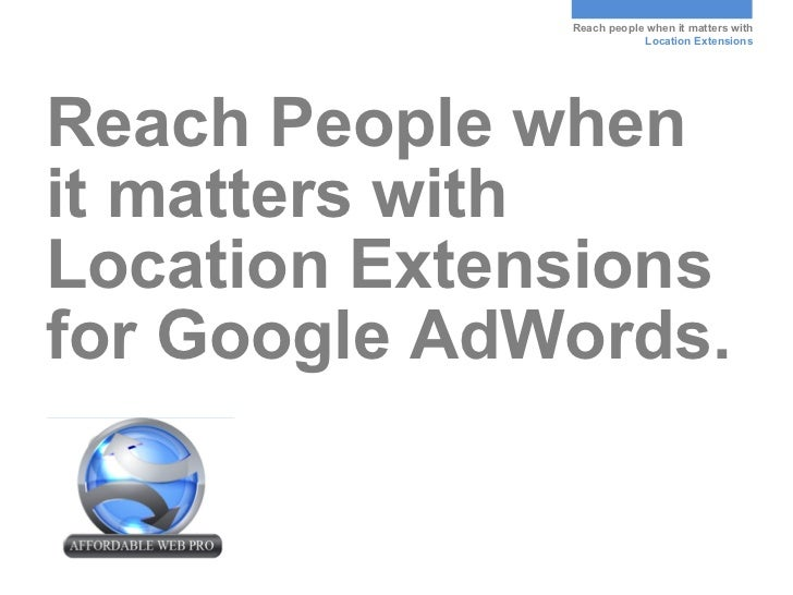 Reach people when it matters with                          Location ExtensionsReach People whenit matters withLocation Ext...