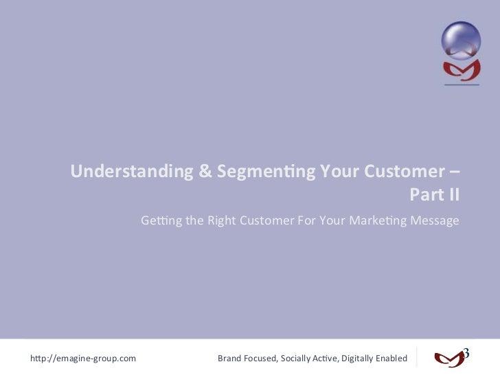 Understanding & Segmen/ng Your Customer –                                                           Part II...