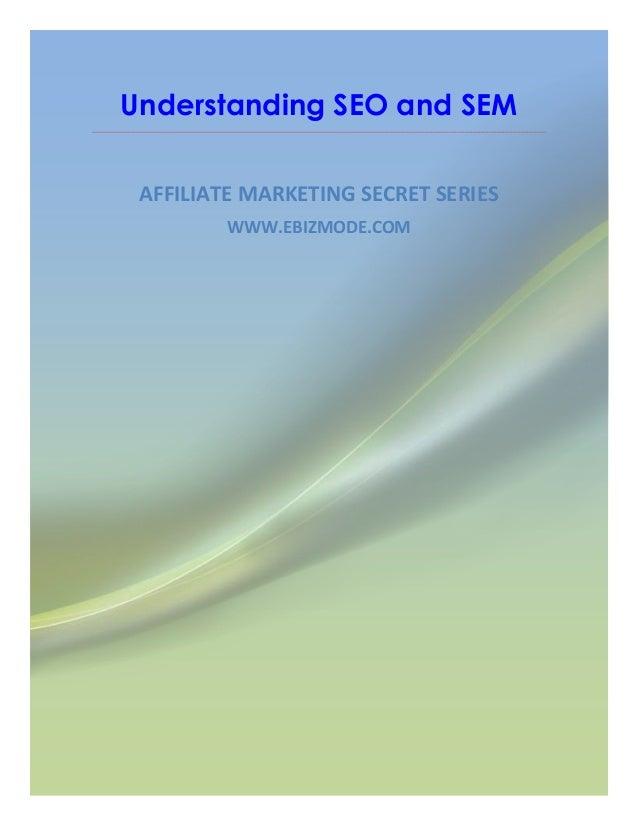 Understanding SEO and SEM AFFILIATE MARKETING SECRET SERIES         WWW.EBIZMODE.COM