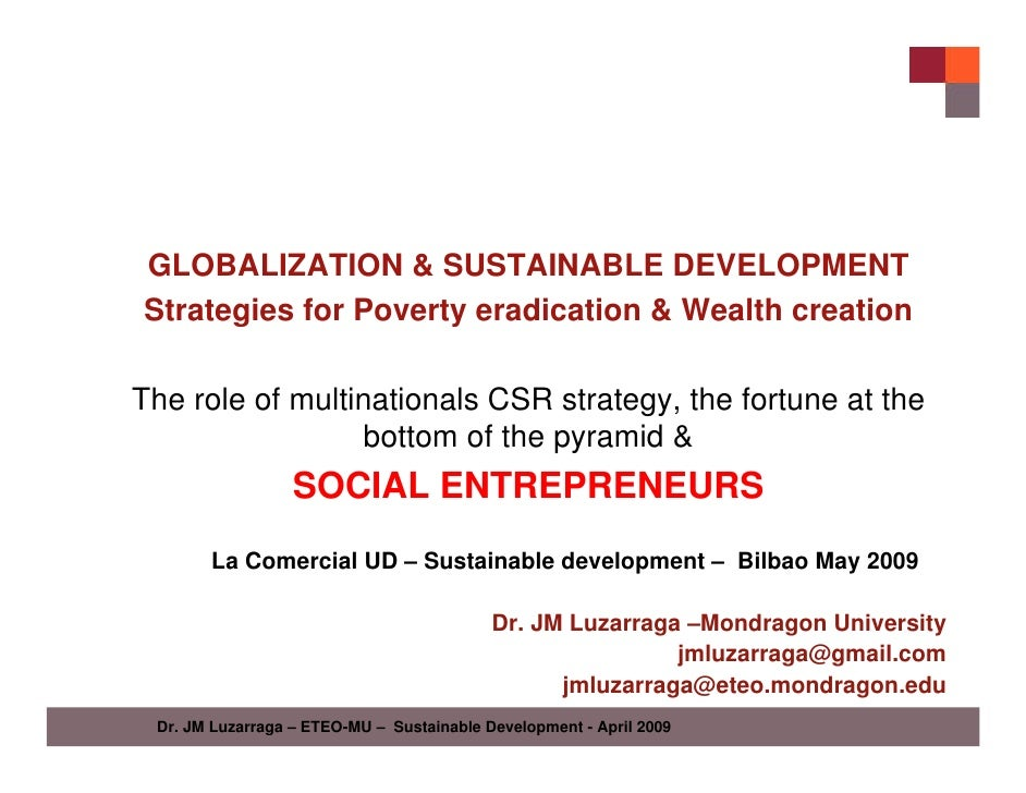 GLOBALIZATION & SUSTAINABLE DEVELOPMENT Strategies for Poverty eradication & Wealth creation  The role of multinationals C...