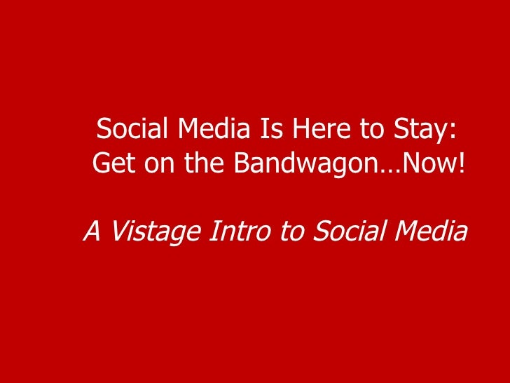 Social Media Is Here to Stay:  Get on the Bandwagon…Now! A Vistage Intro to Social Media