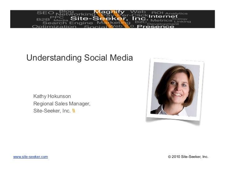 Understanding Social Media              Kathy Hokunson           Regional Sales Manager,           Site-Seeker, Inc.      ...