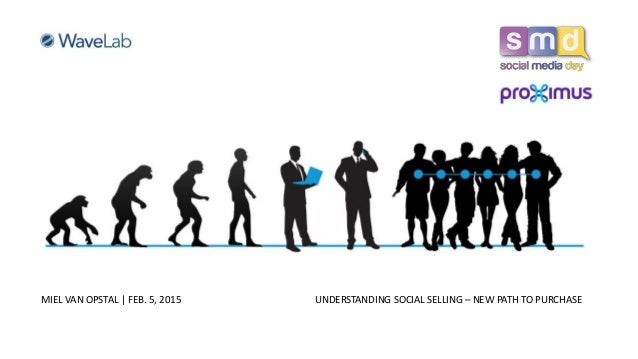 In The Age Of Consumer Empowerment MIEL VAN OPSTAL | FEB. 5, 2015 UNDERSTANDING SOCIAL SELLING – NEW PATH TO PURCHASE