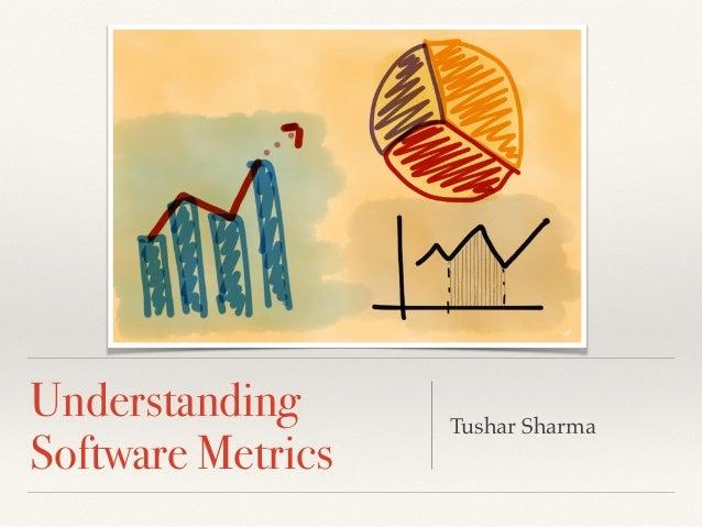 Understanding Software Metrics Tushar Sharma