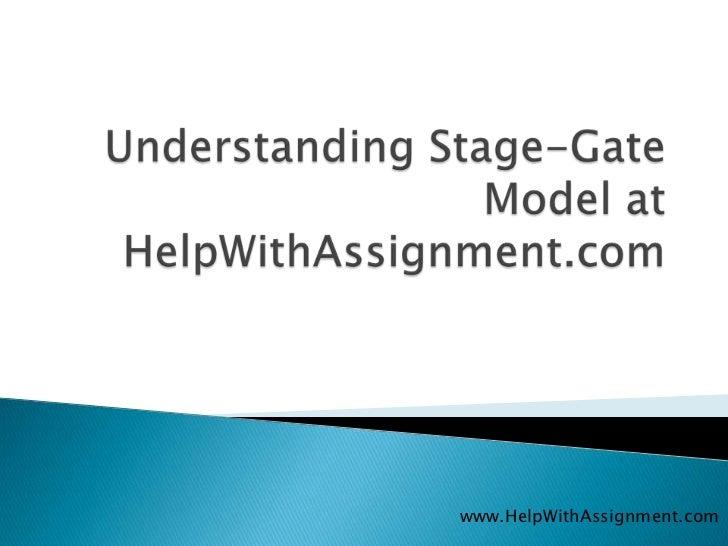 Understanding Stage-Gate Model at HelpWithAssignment.com<br />www.HelpWithAssignment.com<br />