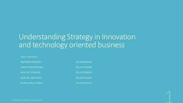 Understanding Strategy in Innovation and technology oriented business Team members - MUPPANI PRUDHVI 2011C6PS665H SAKSHI K...