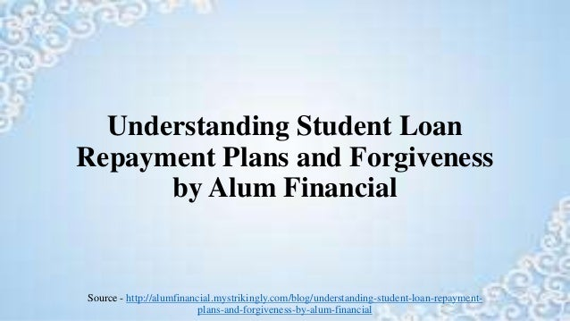 Understanding Student Loan Repayment Plans and Forgiveness by Alum Financial Source - http://alumfinancial.mystrikingly.co...