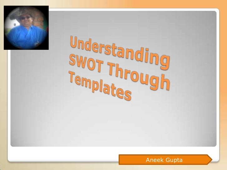 Understanding SWOT Through Templates<br />Aneek Gupta<br />