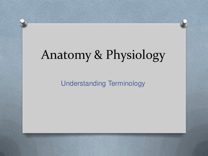 Anatomy & Physiology   Understanding Terminology