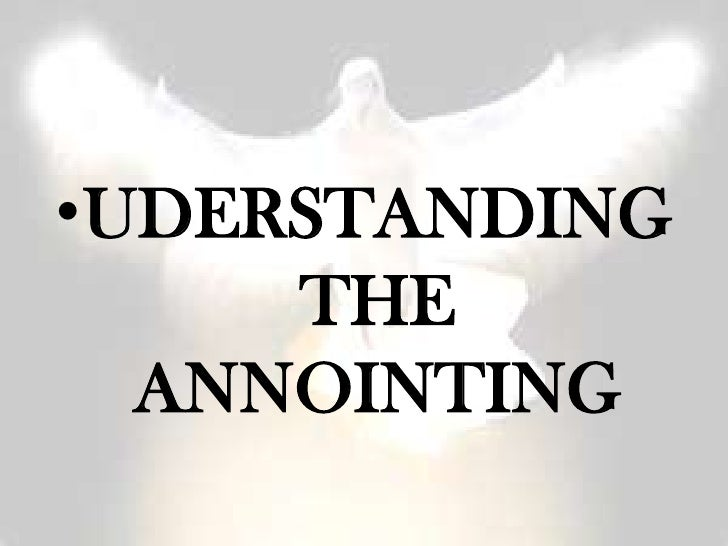 •UDERSTANDING     THE  ANNOINTING