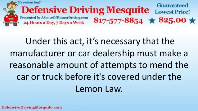 Under this act, it's necessary that the manufacturer or car dealership must make a reasonable amount of attempts to mend t...