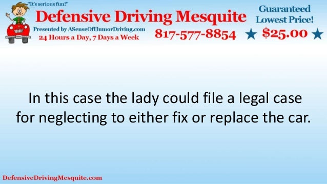 In this case the lady could file a legal case for neglecting to either fix or replace the car.