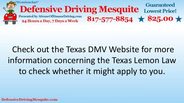 Check out the Texas DMV Website for more information concerning the Texas Lemon Law to check whether it might apply to you.