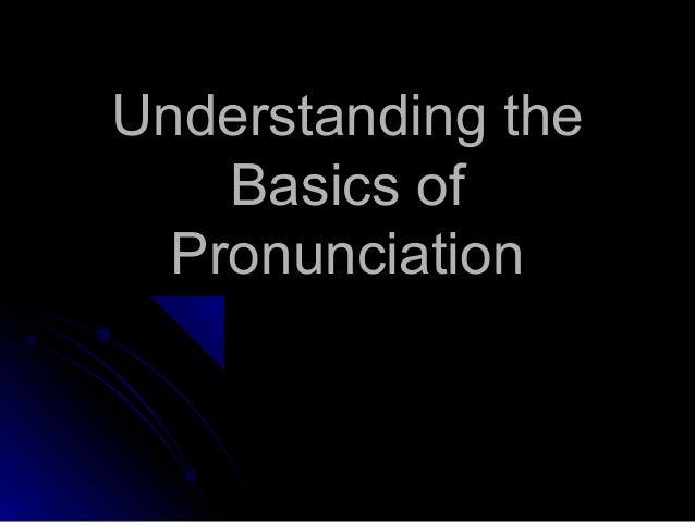 Understanding the Basics of Pronunciation