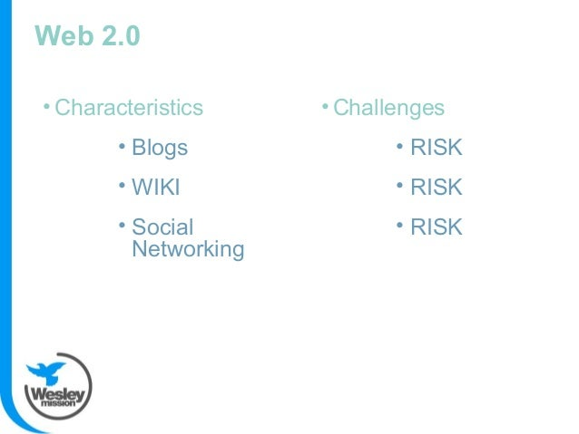 Web 2.0 • Characteristics • Blogs • WIKI • Social Networking • Challenges • RISK • RISK • RISK