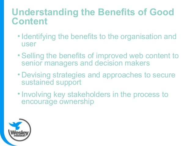 Understanding the Benefits of Good Content • Identifying the benefits to the organisation and user • Selling the benefits ...