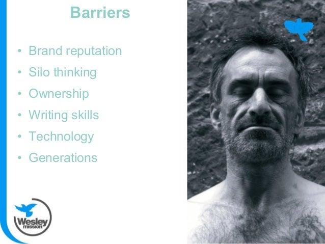 • Brand reputation • Silo thinking • Ownership • Writing skills • Technology • Generations Barriers