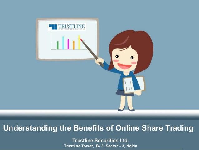 Understanding the Benefits of Online Share Trading Trustline Securities Ltd. Trustline Tower, B- 3, Sector – 3, Noida