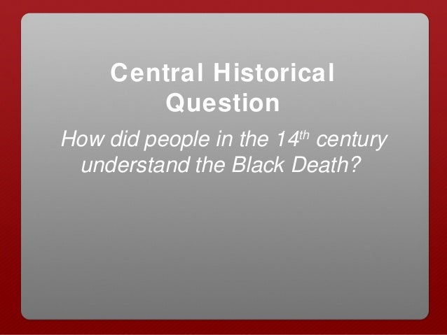 knowledge and understanding about the black death Historical knowledge and understanding expanding contacts the black death in asia, europe and africa (14: th: century plague) the effects of the black death on asian, european and african populations, and conflicting theories about the impact of the plague.