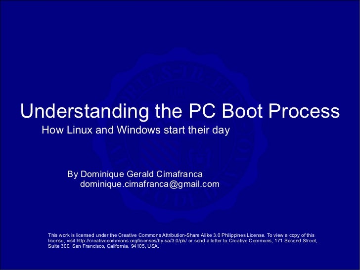 Understanding the PC Boot Process   How Linux and Windows start their day              By Dominique Gerald Cimafranca     ...