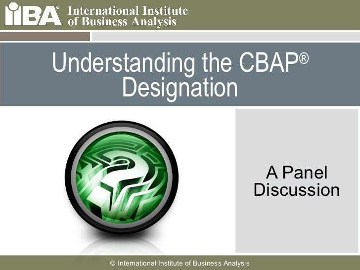 Understanding the CBAP ®  Designation A Panel Discussion