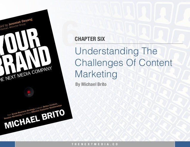 T H E N E X T M E D I A . C O  6 Understanding The Challenges Of Content Marketing CHAPTER SIX By Michael Brito