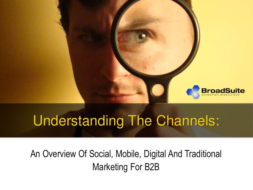 Understanding the channels - An Overview Of Social, Mobile, Digital And Traditional Marketing For B2B