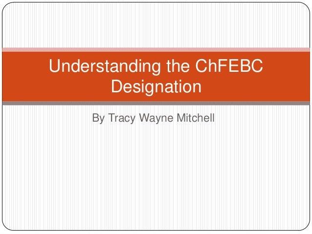 Understanding the ChFEBC Designation By Tracy Wayne Mitchell