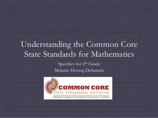 Understanding the Common Core State Standards for Mathematics          Specifics for 4th Grade         Melanie Herzog DeSa...