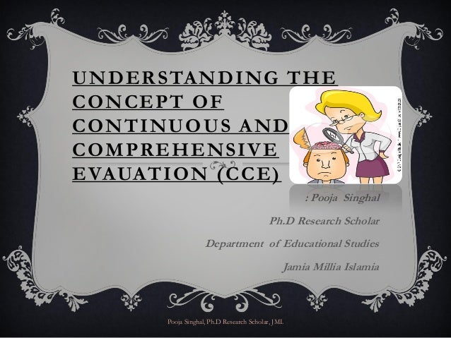 UNDERSTANDING THECONCEPT OFCONTINUOUS ANDCOMPREHENSIVEEVAUATION (CCE)                                                   : ...