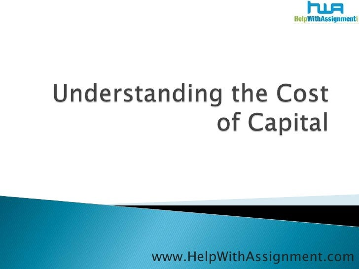 Understanding the Cost of Capital<br />www.HelpWithAssignment.com<br />
