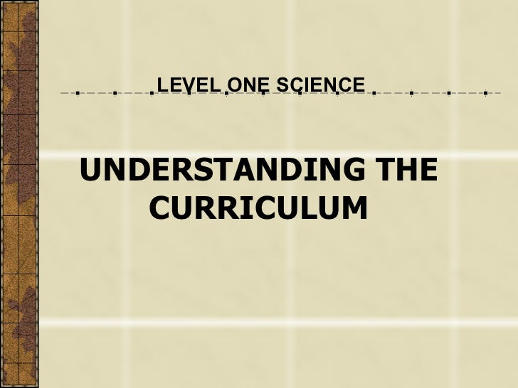 UNDERSTANDING THE CURRICULUM LEVEL ONE SCIENCE