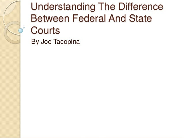 Understanding The Difference Between Federal And State Courts By Joe Tacopina
