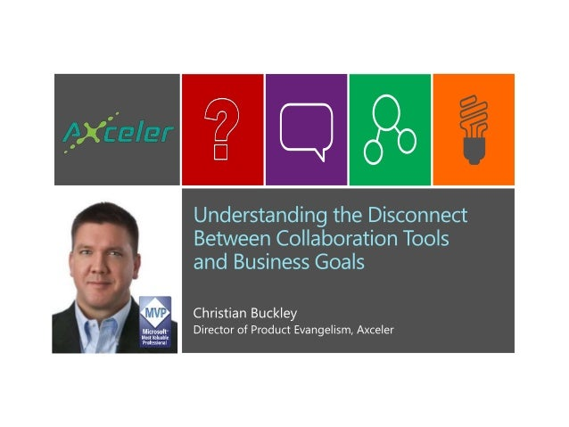 Christian Buckley,Director of Product Evangelism at Axceler• Microsoft MVP for SharePoint Server• Prior to Axceler, worked...