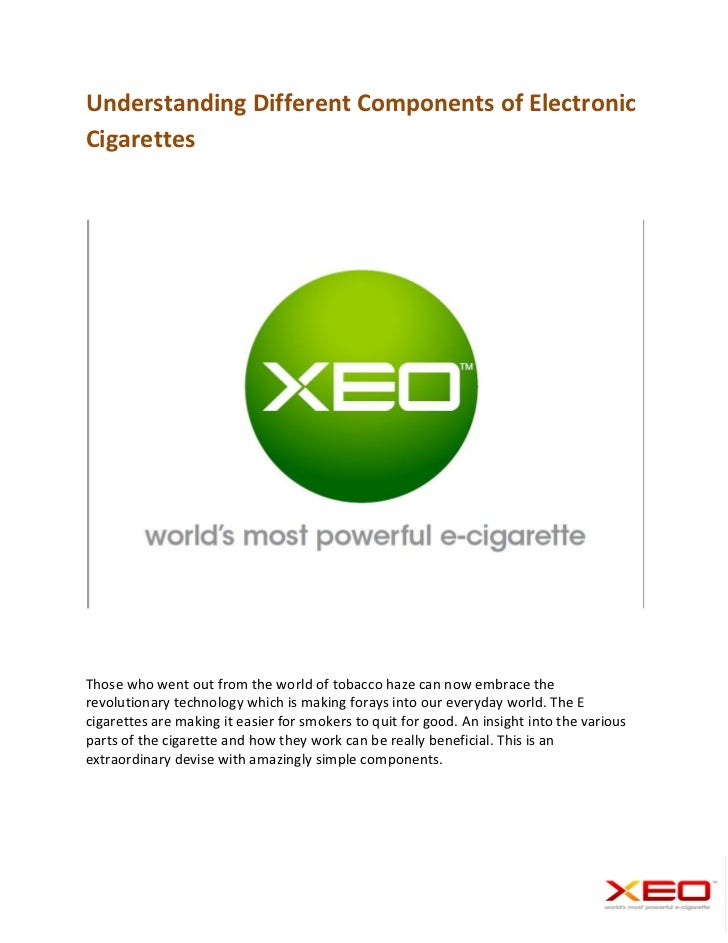 Understanding Different Components of ElectronicCigarettesThose who went out from the world of tobacco haze can now embrac...