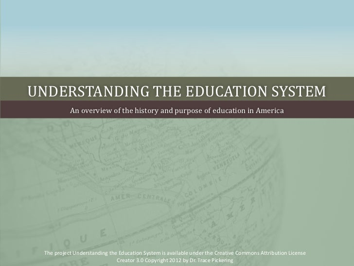 UNDERSTANDING THE EDUCATION SYSTEM           An overview of the history and purpose of education in America The project Un...