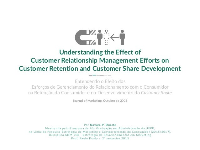 1 Journal of Marketing, Outubro de 2003 Understanding the Effect of Customer Relationship Management Efforts on Customer R...