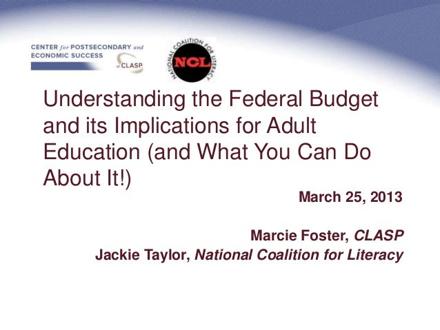 Understanding the Federal Budgetand its Implications for AdultEducation (and What You Can DoAbout It!)                    ...