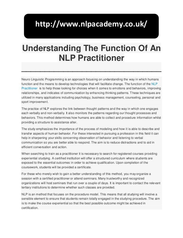 Understanding The Function Of An NLP Practitioner ______________________________ Neuro Linguistic Programming is an approa...