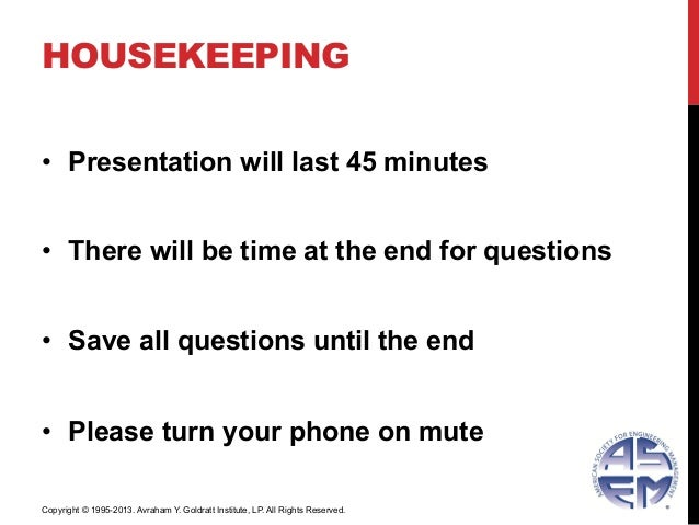 HOUSEKEEPING• Presentation will last 45 minutes• There will be time at the end for questions• Save all questions until ...