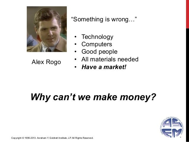 """Alex Rogo• Technology• Computers• Good people• All materials needed• Have a market!""""Something is wrong…""""Why can't we ..."""