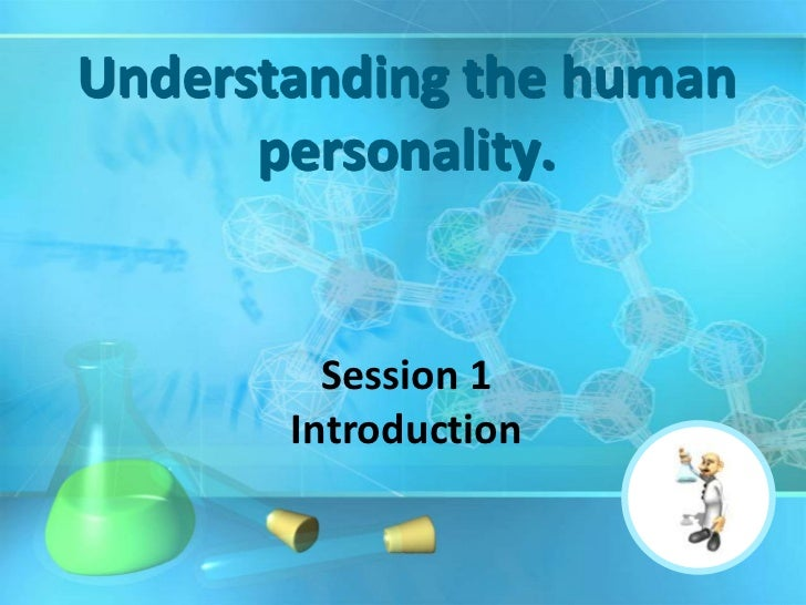 Understanding the human      personality.         Session 1       Introduction